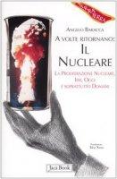 A volte ritornano: il nucleare. La proliferazione nucleare, ieri, oggi e soprattutto domani - Baracca Angelo