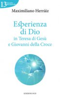 Esperienza di Dio in Teresa di Gesù e Giovanni della Croce - Maximiliano Herraiz Garcia