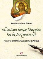 «Ciascun tempo liturgico ha la sua grazia». Avvento e Natale, Quaresima e Pasqua. - Pier Giuliano Eymard