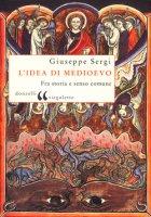 L'idea di Medioevo - Giuseppe Sergi