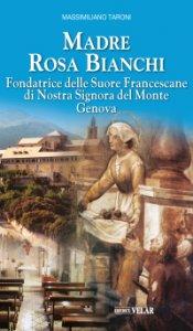 Copertina di 'Madre Rosa Bianchi. Fondatrice delle Suore Francescane di Nostra Signora del Monte Genova'