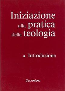 Copertina di 'Iniziazione alla pratica della teologia [vol_1] / Introduzione'