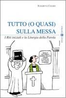 Tutto (o quasi) sulla Messa - vol.1 di Casadei Elisabetta su LibreriadelSanto.it