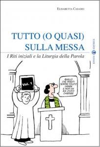 Copertina di 'Tutto (o quasi) sulla Messa - vol.1'