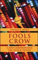 Fools Crow. Capo cerimoniale dei sioux Teton - Mails Thomas E.