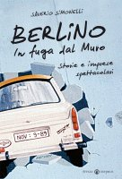 Berlino: in fuga dal muro - Simonelli Saverio