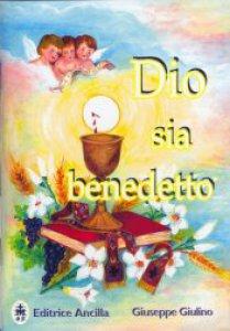 Copertina di 'Dio sia benedetto. Contro la bestemmia e per una risposta concreta di lode alla presenza di Gesù nei tabernacoli'