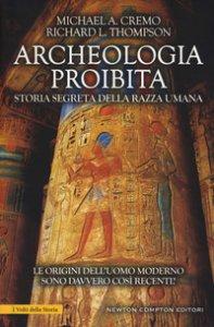 Copertina di 'Archeologia proibita. Storia segreta della razza umana'