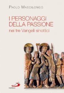 Copertina di 'I personaggi della passione nei tre vangeli sinottici'