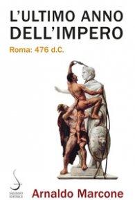 Copertina di 'L' ultimo anno dell'Impero. Roma 476 d.c.'