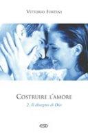 Costruire l'amore - Vittorio Fortini