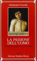 La passione dell'uomo. Voci dal teatro europeo del Novecento - Cascetta Annamaria