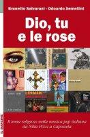 Dio, tu e le rose - Brunetto Salvarani, Odoardo Semellini