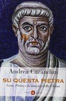 Su questa pietra - Andrea Carandini