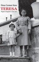 Teresa. Pagine strappate a una vita - Serra Elena Carmen