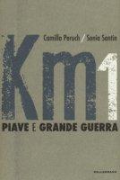 Km 1 Piave e grande guerra. Ediz. a colori - Peruch Camilla, Santin Sonia
