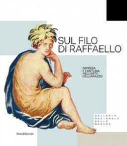 Copertina di 'Sul filo di Raffaello. Impresa e fortuna nell'arte dell'arazzo. Ediz. illustrata'