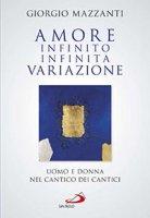 Amore infinito, infinita variazione - Giorgio Mazzanti