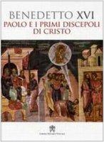 Paolo e i primi Discepoli di Cristo - Benedetto XVI