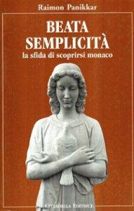 Copertina di 'Beata semplicità. La sfida di scoprirsi monaco'