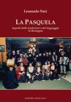 La Pasquela. Aspetti delle tradizioni e del linguaggio in Romagna - Neri Leonardo