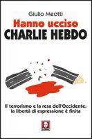 Hanno ucciso «Charlie Hebdo» - Giulio Meotti