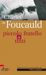 Copertina di 'Charles de Foucauld - Piccolo fratello di tutti'