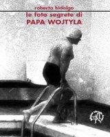 Le foto segrete di papa Wojtyla - Hidalgo Roberta