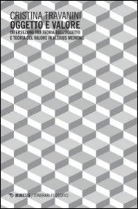 Copertina di 'Oggetto e valore. Intersezioni tra teoria dell'oggetto e teoria del valore in Alexius Meinong'