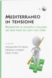 Copertina di 'Mediterraneo in tensione. Prospettive di sviluppo e dialogo nei suoi paesi del Sud e del Nord'