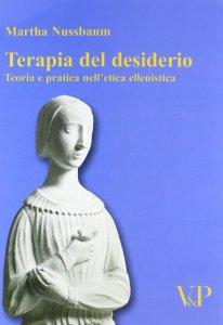 Copertina di 'Terapia del desiderio. Teoria e pratica nell'etica ellenistica'
