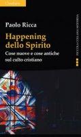 Happening dello spirito. Cose nuove e cose antiche sul culto cristiano - Paolo Ricca