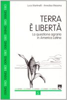 Terra e libertà. La questione agraria in America Latina - Martinelli Luca, Messina Annalisa