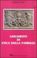 Lineamenti di etica della famiglia - Spiazzi Raimondo