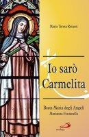 Io sarò carmelita - Maria Teresa Reineri