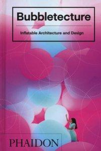 Copertina di 'Bubbletecture. Inflatable architecture and design. Ediz. illustrata'
