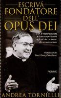 Escrivá fondatore dell'Opus Dei - Tornielli Andrea