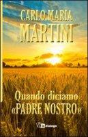 Quando diciamo «Padre Nostro» - Carlo Maria Martini