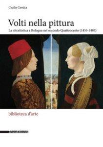 Copertina di 'Volti nella pittura. La ritrattistica a Bologna nel secondo Quattrocento (1455-1485). Ediz. illustrata'