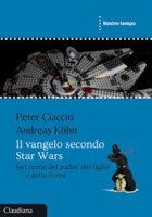 Il vangelo secondo Star Wars - Peter Ciaccio, Andreas Köhn