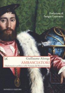 Copertina di 'Ambasciatori. Diplomazia e politica nella Venezia del Rinascimento'