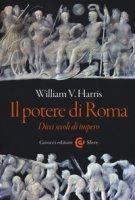 Il potere di Roma. Dieci secoli di impero - Harris William V.