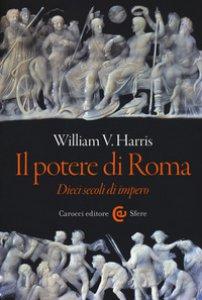 Copertina di 'Il potere di Roma. Dieci secoli di impero'