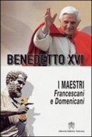 I maestri Francescani e Domenicani - Benedetto XVI
