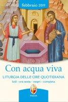 Con acqua viva. Liturgia delle Ore quotidiana. Febbraio 2019 - Aa. Vv.