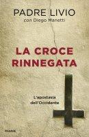 La croce rinnegata - Livio Fanzaga