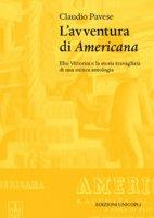 L' avventura di «Americana». Elio Vittorini e la storia travagliata di una mitica antologia - Pavese Claudio