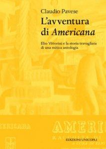 Copertina di 'L' avventura di «Americana». Elio Vittorini e la storia travagliata di una mitica antologia'