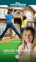 House or home? Come abitare felicemente la tua casa - Bene Emanuela