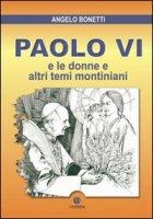 Paolo VI e le donne e altri temi montiniani - Bonetti Angelo